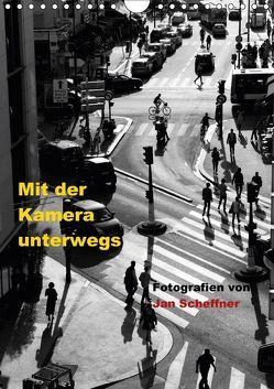 Mit der Kamera unterwegs (Wandkalender 2018 DIN A4 hoch) von Scheffner,  Jan