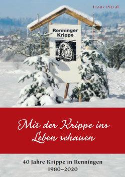 Mit der Krippe ins Leben schauen – 40 Jahre Krippe in Renningen 1980–2020 von Pitzal,  Franz
