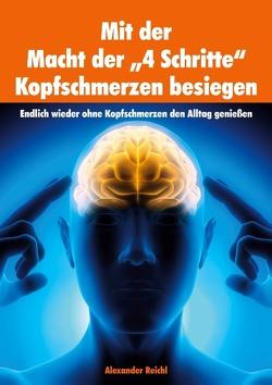 """Mit der Macht der """"4 Schritte"""" Kopfschmerzen besiegen von Reichl,  Alexander"""