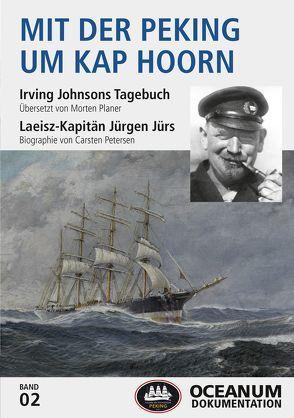 Mit der Peking um Kap Hoorn von Focke,  Harald, Gerken,  Tobias, Johnson,  Irvine, Petersen,  Carsten, Planer,  Morten
