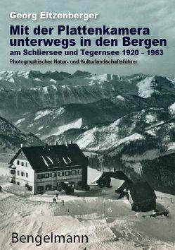 Mit der Plattenkamera unterwegs in den Bergen am Schliersee und Tegernsee 1920 – 1963 von Bonvicini,  Valentino, Eitzenberger,  Georg, Plattner,  Gerda, Rathgeber,  Walter