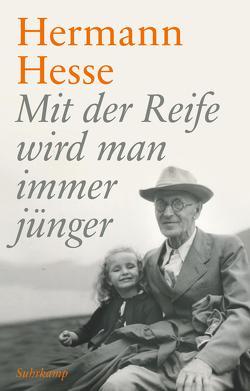 Mit der Reife wird man immer jünger von Hesse,  Hermann