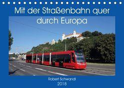 Mit der Straßenbahn quer durch Europa (Tischkalender 2018 DIN A5 quer) von Schwandl,  Robert
