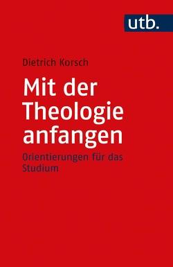 Mit der Theologie anfangen von Korsch,  Dietrich