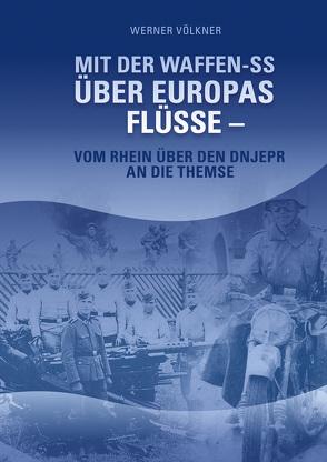 Mit der Waffen-SS über Europas Flüsse von Völkner,  Werner