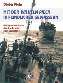 Mit der Wilhelm Pieck in feindlichen Gewässern von Flohr,  Dieter