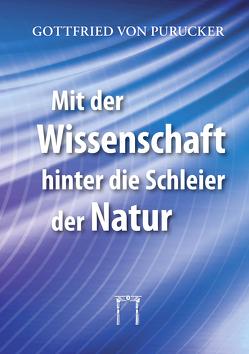 Mit der Wissenschaft hinter die Schleier der Natur von Purucker,  Gottfried von