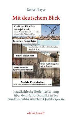 Mit deutschem Blick. Israelkritische Berichterstattung über den Nahostkonflikt in der bundesrepublikanischen Qualitätspresse von Beyer,  Robert