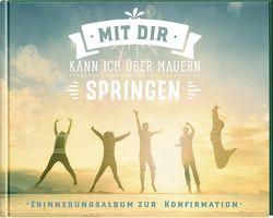 Mit dir kann ich über Mauern springen von Erne,  Thomas, SegensArt, Sigg,  Stephan