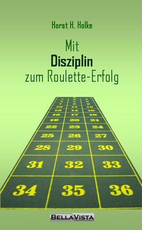 Mit Disziplin zum Roulette-Erfolg von Holke,  Horst H