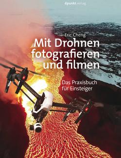 Mit Drohnen fotografieren und filmen von Cheng,  Eric, Kommer,  Isolde