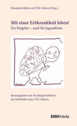 Mit einer Erbkrankheit leben! von Müller,  Hansjakob, VHL-Schweiz