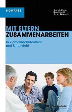 Mit Eltern zusammenarbeiten von Lischer,  Gabriela, Schmid,  Kuno, Schwander,  Gregor