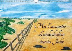 Mit Encaustic-Landschaften durchs Jahr (Wandkalender 2018 DIN A4 quer) von Colordreams63,  k.A.
