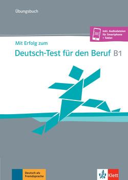 Mit Erfolg zum Deutsch-Test für den Beruf B1