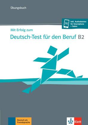 Mit Erfolg zum Deutsch-Test für den Beruf B2