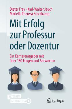Mit Erfolg zur Professur oder Dozentur von Frey,  Dieter, Jauch,  Karl-Walter, Stockkamp,  Mariella Theresa