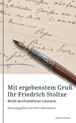 Mit ergebenstem Gruß Ihr Friedrich Stoltze von Breitkreutz,  Petra