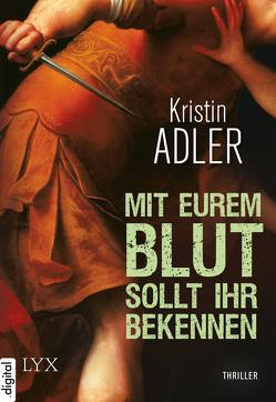 Mit eurem Blut sollt ihr bekennen von Adler,  Kristin