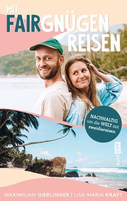 Mit Fairgnügen reisen von Gierlinger,  Maximilian, Kraft,  Lisa-Maria