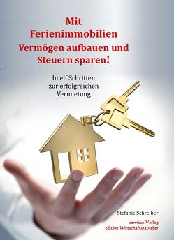 Mit Ferienimmobilien Vermögen aufbauen und Steuern sparen! von Schreiber,  Stefanie