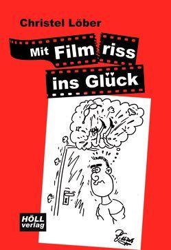 Mit Filmriss ins Glück von Löber,  Christel
