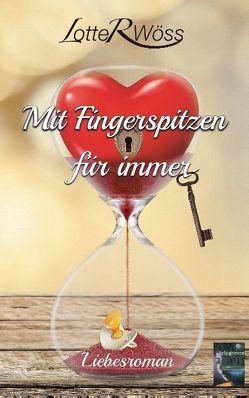 Mit Fingerspitzen für immer von Wöss,  Lotte R.