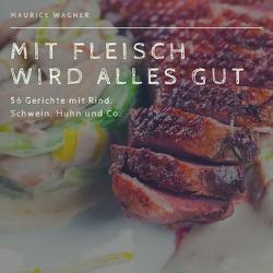 Mit Fleisch wird alles gut von Wacker,  Maurice
