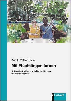 Mit Flüchtlingen lernen von Völker-Rasor,  Anette