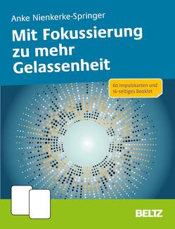 Mit Fokussierung zu mehr Gelassenheit von Nienkerke-Springer,  Anke