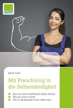 Mit Franchising in die Selbstständigkeit von Fuchs,  Rainer