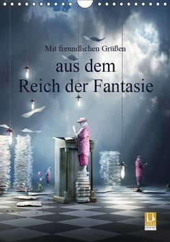 Mit freundlichen Grüßen aus dem Reich der Fantasie (Wandkalender 2019 DIN A4 hoch)