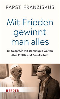 """""""Mit Frieden gewinnt man alles"""" von Franziskus (Papst), Stein,  Gabriele, Wolton,  Dominique"""