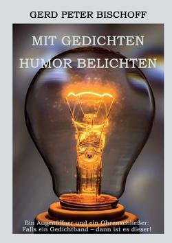 Mit Gedichten Humor belichten von Bischoff,  Gerd Peter