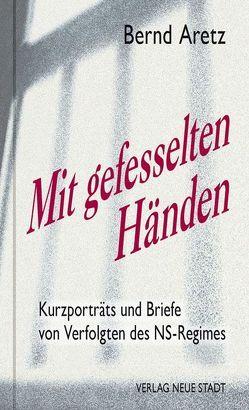 Mit gefesselten Händen von Aretz,  Bernd