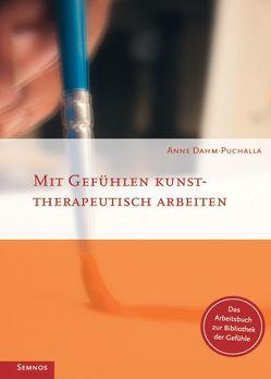 Mit Gefühlen kunsttherapeutisch arbeiten von Dahm-Puchalla,  Anne