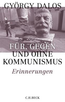 Für, gegen und ohne Kommunismus von Dalos,  György, Zylla,  Elsbeth