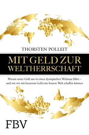Mit Geld zur Weltherrschaft von Polleit,  Thorsten