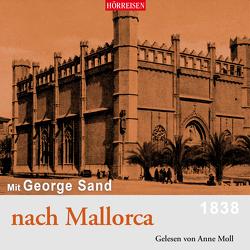 Mit George Sand nach Mallorca von Moll,  Anne, Sand,  George