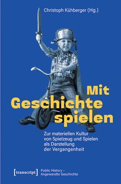Mit Geschichte spielen von Kühberger,  Christoph