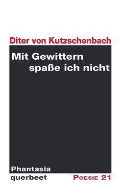 Mit Gewittern spaße ich nicht von Kutzschenbach,  Diter von, Leitner,  Anton G.