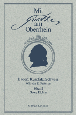 Mit Goethe am Oberrhein von Oeftering,  Wilhelm E., Richter,  Georg