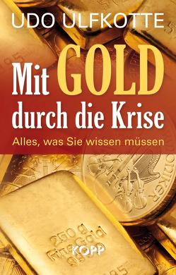 Mit Gold durch die Krise von Ulfkotte,  Udo