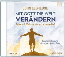 Mit Gott die Welt verändern von Eldredge,  John, Kopp,  Daniel
