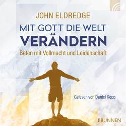 Mit Gott die Welt verändern von Eldredge,  John