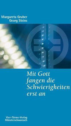 Mit Gott fangen die Schwierigkeiten erst an von Gruber,  Margareta, Steins,  Georg