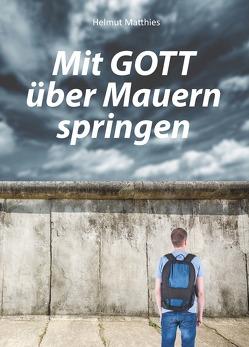 Mit Gott über Mauern springen von Matthies,  Helmut