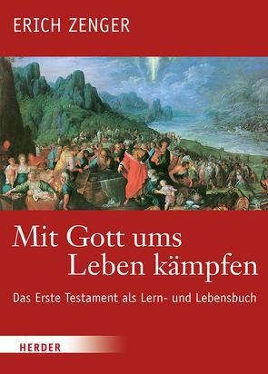 Mit Gott ums Leben kämpfen von Deselaers,  Paul, Dohmen,  Christoph, Zenger,  Erich