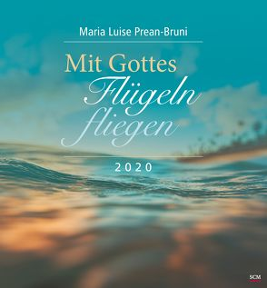 Mit Gottes Flügeln fliegen 2020 von Prean-Bruni,  Maria Luise