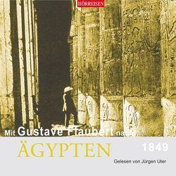 Mit Gustave Flaubert nach Ägypten von Flaubert,  Gustave, Uter,  Jürgen